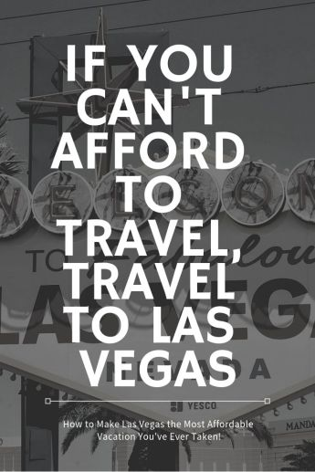If you Can't Afford to Travel, Travel to Las Vegas - How to Make Las Vegas the Most Affordable Vacation You've Ever Taken!